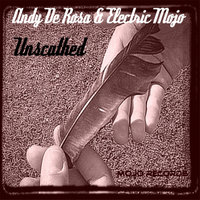Unscathed — Andy De Rosa & Electric Mojo