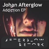Addiction EP — Johan Afterglow