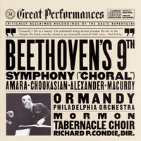 "Beethoven: Symphony No. 9 in D Minor, Op. 125 ""Choral"" — Eugene Ormandy, John Alexander, Lucine Amara, Lili Chookasian, John Macurdy, The Mormon Tabernacle Choir, The Philadelphia Orchestra, Eugene Ormandy"