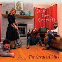 The Greatest Hits — Slow Down Scarlett