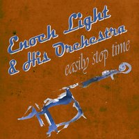 Easily Stop Time — Ирвинг Берлин, Enoch Light & His Orchestra