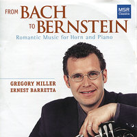 From Bach to Bernstein: Romantic Music for Horn and Piano — Gregory Miller, Ernest Barretta