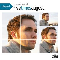 Playlist: The Very Best of Five Times August — Five Times August