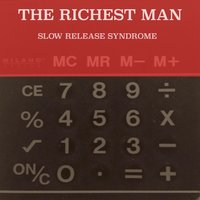 The Richest Man — Slow Release Syndrome
