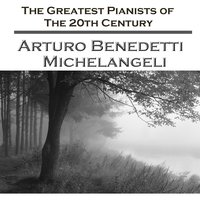 The Greatest Pianists Of The 20th Century - Arturo Benedetti Michelangeli — Arturo Benedetti Michelangeli