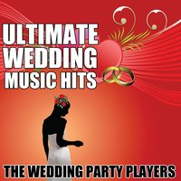 Ultimate Wedding Music Hits — The Wedding Party Players