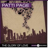 The Glory of Love — Patti Page