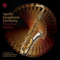 Perpetual Motion — Barbara Thompson, Apollo Saxophone Orchestra