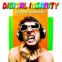 Digital Insanity — Dj Axel Gaultier