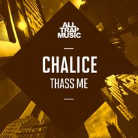 Thass Me — Chalice