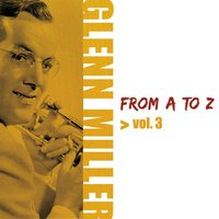 Glenn Miller from A to Z, Vol. 3 — Glenn Miller