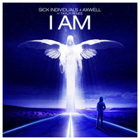 I Am — Axwell, Sick Individuals, Taylr Renee