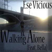 Walking Alone (feat. Bella) — Ese Vicious