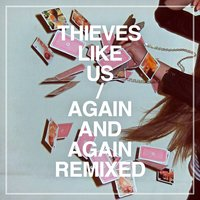Again and Again Remixed — Thieves Like Us