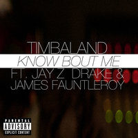 Know Bout Me — Timbaland, Jay-Z, Drake, James Fauntleroy