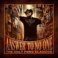 Answer to No One: The Colt Ford Classics — Colt Ford