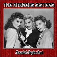 Alexander's Ragtime Band — The Andrews Sisters