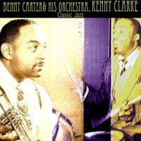Classic Jazz — Benny Carter & His Orchestra, Kenny Clarke