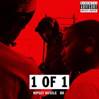 1 of 1 (feat. Bh) — Nipsey Hussle, BH