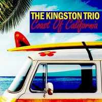 Coast of California — The Kingston Trio