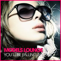 Models Lounge - You´ll Be Falling in Love — сборник