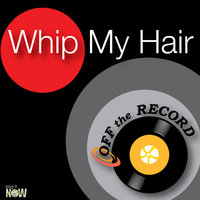 Whip My Hair — Off The Record