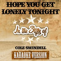 Hope You Get Lonely Tonight (In the Style of Cole Swindell) - Single — Ameritz Karaoke Entertainment