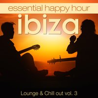 Essential Happy Hour Ibiza Lounge & Chillout, Vol. 3 — сборник