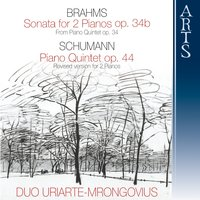 Brahms & Schumann: Sonata for 2 Pianos in F Minor, Op. 34b & Piano Quintet in E-Flat Major, Op. 44 — Роберт Шуман, Begona Uriarte, Karl-Hermann Mrongovius