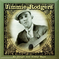 My Rough and Rowdy Ways — Jimmie Rodgers