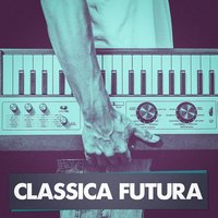 Classica Futura (Classical Music Masterpieces Played on Synthesizers) — Клод Дебюсси, Эрик Сати, Густав Малер, Vasilis Ginos