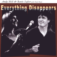 Everything Disappears — Andy Hill & Renee Safier & Hard Rain
