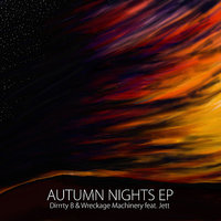 Autumn Nights EP — Dirrrty B, Wreckage Machinery