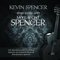 Kevin Spencer Sings Songs With Mom & Dad Spencer — Kevin Spencer, Jb & Barbara Spencer