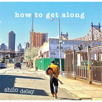 How to Get Along — Shilo Delay