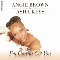 I'm Gonna Get You — Angie Brown & Asha Keys