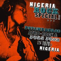 Nigeria Rock Special: Psychedelic Afro-Rock & Fuzz Funk in 1970's Nigeria — Soundway