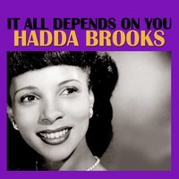 It All Depends on You — Hadda Brooks