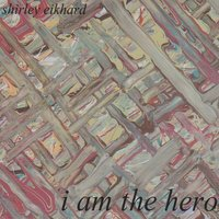 I Am the Hero — Shirley Eikhard