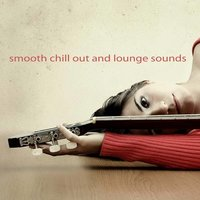 Smooth Chill Out And Lounge Sounds — сборник