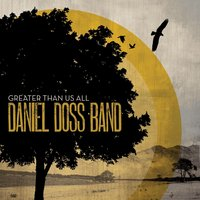 Greater Than Us All — Daniel Doss Band