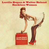 Reckless Woman — Lucille Bogan, Walter Roland