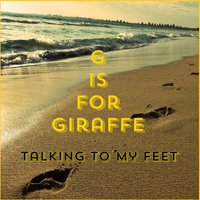 Talking to My Feet — G Is for Giraffe