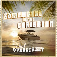Somewhere in the Caribbean — Paul Overstreet