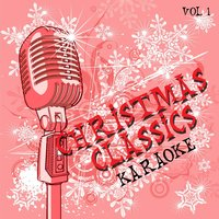 Christmas Classics - Karaoke, Vol. 1 — Kringle Karaoke