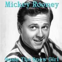 Susie the Snow Girl — Mickey Rooney