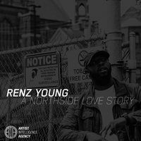 A Northside Love Story — Renz Young