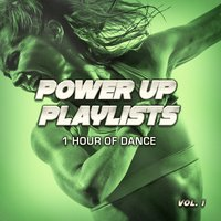 Power Up Playlists, Vol. 1: 1 Hour of Dance Music for Your Workout and Fitness Routine — #1 Hits Now