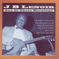 One Of These Mornings — J.B. Lenoir