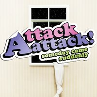 Someday Came Suddenly — Attack Attack!